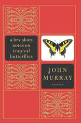 A Few Short Notes on Tropical Butterflies by John Murray