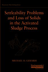 Settleability Problems and Loss of Solids in the Activated Sludge Process by Michael H. Gerardi