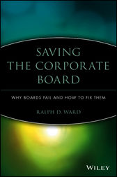 Saving the Corporate Board by Ralph D. Ward