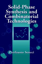Solid-Phase Synthesis and Combinatorial Technologies by Pierfausto Seneci