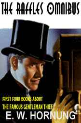 THE RAFFLES OMNIBUS: All Four Classic Books About the Famous Gentleman Burglar by E. W. Hornung
