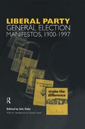 Volume Three. Liberal Party General Election Manifestos 1900-1997 by Iain Dale