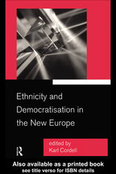 Ethnicity and Democratisation in the New Europe by Karl Cordell