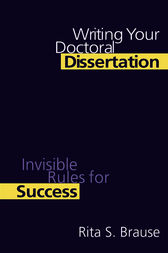 Writing Your Doctoral Dissertation by Rita S. Brause