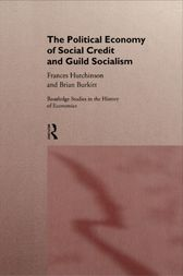 The Political Economy of Social Credit and Guild Socialism by Brian Burkitt