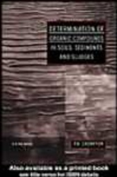 Determination of Organic Compounds in Soils, Sediments and Sludges by T R Crompton