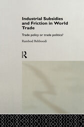 Industrial Subsidies and Friction in World Trade by Rambod Behboodi