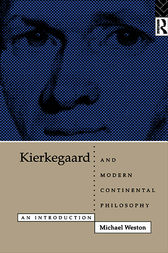 Kierkegaard and Modern Continental Philosophy by Michael Weston