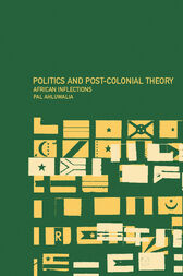 Politics and Post-Colonial Theory by Pal Ahluwalia