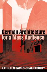 German Architecture for a Mass Audience by Kathleen James-Chakraborty
