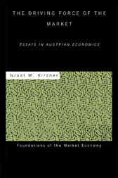 The Driving Force of the Market by Israel  M Kirzner