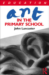 Art in the Primary School by John Lancaster