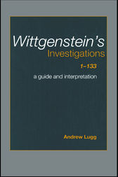 Wittgenstein's Investigations 1-133 by Andrew Lugg