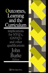 Outcomes, Learning And The Curriculum by John Burke