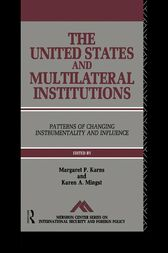 The United States and Multilateral Institutions by Margaret P. Karns