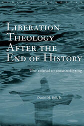 Liberation Theology after the End of History by Daniel Bell