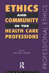 Ethics and Community in the Health Care Professions by Dr Michael Parker