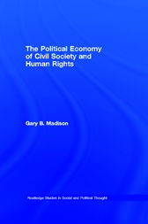 The Political Economy of Civil Society and Human Rights by Gary B. Madison