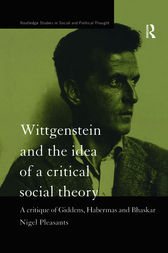 Wittgenstein and the Idea of a Critical Social Theory by Nigel Pleasants