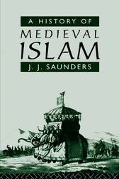 A History of Medieval Islam by John Joseph Saunders
