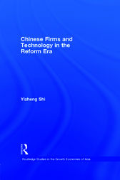 Chinese Firms and Technology in the Reform Era by Yizheng Shi