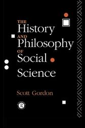 The History and Philosophy of Social Science by H. Scott Gordon