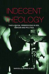 Indecent Theology by Marcella Althaus-Reid