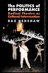 The Politics of Performance by Baz Kershaw