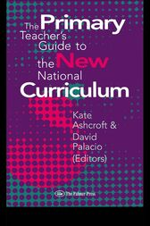 The Primary Teacher's Guide To The New National Curriculum by Kate Ashcroft