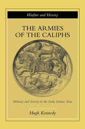 The Armies of the Caliphs by Hugh Kennedy