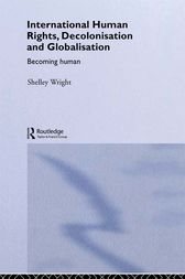 International Human Rights, Decolonisation and Globalisation by Shelley Wright