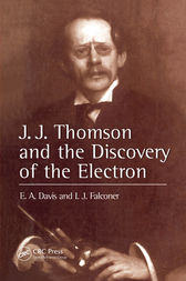 J.J. Thompson And The Discovery Of The Electron by E. A. Davis