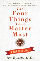 The Four Things That Matter Most - 10th Anniversary Edition by Ira Byock