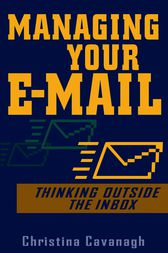 Managing Your E-Mail by Christina Cavanagh