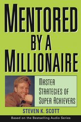 Mentored by a Millionaire by Steven K. Scott