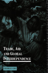 Trade, Aid and Global Interdependence by George Cho