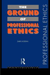 The Ground of Professional Ethics by Daryl Koehn