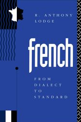 French: From Dialect to Standard by R. Anthony Lodge