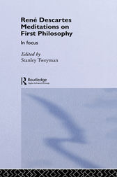 Rene Descartes' Meditations on First Philosophy in Focus by Stanley Tweyman