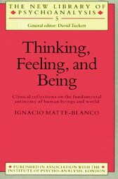 Thinking, Feeling, and Being by Ignacio Matte-Blanco