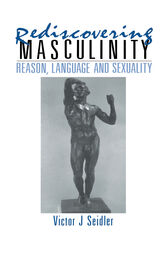 Rediscovering Masculinity by Victor J. Seidler