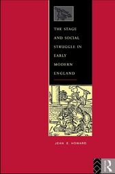 The Stage and Social Struggle in Early Modern England by Jean E. Howard