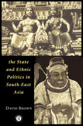 The State and Ethnic Politics in SouthEast Asia by David Brown