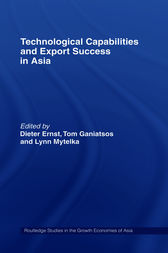 Technological Capabilities and Export Success in Asia by Dieter Ernst