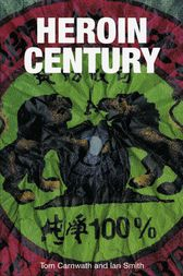 Heroin Century by Tom Carnwath