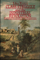 Class Struggle and the Industrial Revolution by John Foster