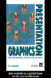 Presentation Graphics for Engineering, Science and Business by P.H. Milne