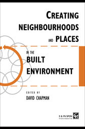 Creating Neighbourhoods and Places in the Built Environment by David Chapman