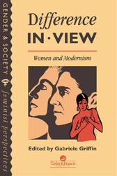 Difference In View: Women And Modernism by Gabriele Griffin
