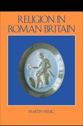 Religion in Roman Britain by Mr Martin Henig